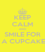 KEEP CALM AND SMILE FOR  A CUPCAKE - Personalised Poster A4 size