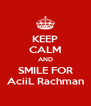 KEEP CALM AND SMILE FOR AciiL Rachman - Personalised Poster A4 size
