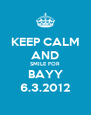 KEEP CALM AND SMILE FOR BAYY 6.3.2012 - Personalised Poster A4 size