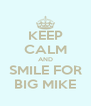 KEEP CALM AND SMILE FOR BIG MIKE - Personalised Poster A4 size