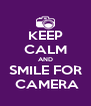 KEEP CALM AND SMILE FOR  CAMERA - Personalised Poster A4 size