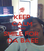 KEEP CALM AND SMILE FOR   DA BAEE - Personalised Poster A4 size