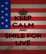 KEEP CALM AND SMILE FOR LIVE - Personalised Poster A4 size