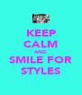 KEEP CALM AND SMILE FOR STYLES - Personalised Poster A4 size