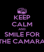 KEEP CALM AND SMILE FOR THE CAMARA - Personalised Poster A4 size