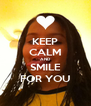 KEEP CALM AND SMILE FOR YOU - Personalised Poster A4 size