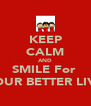 KEEP CALM AND SMILE For  YOUR BETTER LIVE - Personalised Poster A4 size