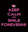 KEEP CALM AND SMILE FOREVERRR - Personalised Poster A4 size