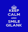 KEEP CALM AND SMILE GILANK - Personalised Poster A4 size