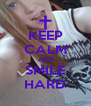 KEEP CALM AND SMILE HARD - Personalised Poster A4 size