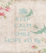 KEEP CALM AND SMILE HOPE xD Bg - Personalised Poster A4 size