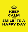 KEEP CALM AND  SMILE ITS A  HAPPY DAY - Personalised Poster A4 size