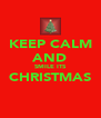 KEEP CALM AND SMILE ITS CHRISTMAS  - Personalised Poster A4 size