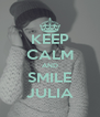 KEEP CALM AND SMILE JULIA - Personalised Poster A4 size