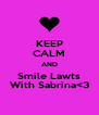 KEEP CALM AND Smile Lawts With Sabrina<3 - Personalised Poster A4 size