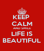 KEEP  CALM AND SMILE LIFE IS BEAUTIFUL - Personalised Poster A4 size