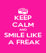 KEEP CALM AND SMILE LIKE  A FREAK - Personalised Poster A4 size