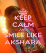 KEEP CALM AND SMILE LIKE AKSHARA - Personalised Poster A4 size