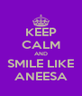 KEEP CALM AND SMILE LIKE ANEESA - Personalised Poster A4 size