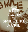 KEEP CALM AND SMILE LIKE AVRIL - Personalised Poster A4 size