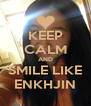KEEP CALM AND SMILE LIKE ENKHJIN - Personalised Poster A4 size