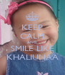 KEEP CALM AND SMILE LIKE KHALIUNAA - Personalised Poster A4 size