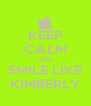 KEEP CALM AND SMILE LIKE KIMBERLY - Personalised Poster A4 size