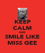 KEEP CALM AND SMILE LIKE MISS GEE - Personalised Poster A4 size