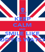 KEEP CALM AND SMILE LIKE NOBODY IS WATCHING - Personalised Poster A4 size