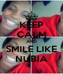 KEEP CALM AND SMILE LIKE NUBIA - Personalised Poster A4 size