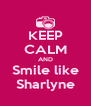 KEEP CALM AND Smile like Sharlyne - Personalised Poster A4 size