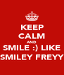 KEEP CALM AND SMILE :) LIKE SMILEY FREYY - Personalised Poster A4 size