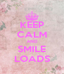 KEEP CALM AND SMILE LOADS - Personalised Poster A4 size