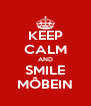 KEEP CALM AND SMILE MÔBEIN - Personalised Poster A4 size