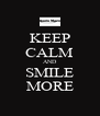 KEEP CALM AND SMILE MORE - Personalised Poster A4 size