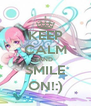 KEEP CALM AND SMILE ON!:) - Personalised Poster A4 size