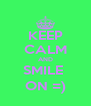 KEEP CALM AND SMILE  ON =) - Personalised Poster A4 size