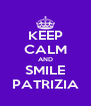 KEEP CALM AND SMILE PATRIZIA - Personalised Poster A4 size