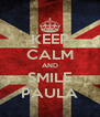 KEEP CALM AND SMILE PAULA - Personalised Poster A4 size