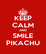 KEEP CALM AND SMILE PIKACHU - Personalised Poster A4 size