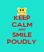 KEEP CALM AND SMILE POUDLY - Personalised Poster A4 size