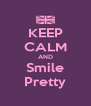 KEEP CALM AND Smile Pretty - Personalised Poster A4 size