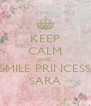 KEEP CALM AND SMILE PRINCESS SARA - Personalised Poster A4 size