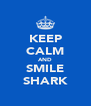 KEEP CALM AND SMILE SHARK - Personalised Poster A4 size