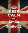 KEEP CALM AND Smile Smile!! (: - Personalised Poster A4 size