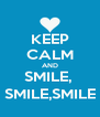 KEEP CALM AND SMILE,  SMILE,SMILE - Personalised Poster A4 size