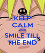 KEEP CALM AND SMILE TILL THE END - Personalised Poster A4 size