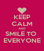 KEEP CALM AND SMILE TO  EVERYONE - Personalised Poster A4 size