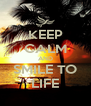 KEEP CALM AND SMILE TO LIFE - Personalised Poster A4 size