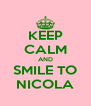 KEEP CALM AND SMILE TO NICOLA - Personalised Poster A4 size